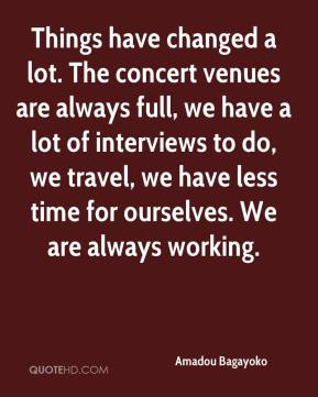 Amadou Bagayoko - Things have changed a lot. The concert venues are always full, we have a lot of interviews to do, we travel, we have less time for ourselves. We are always working.