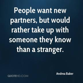 Andrea Baker - People want new partners, but would rather take up with someone they know than a stranger.