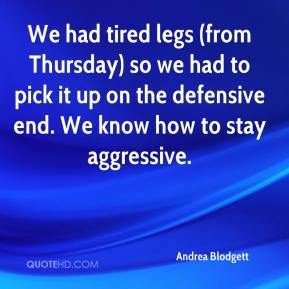 Andrea Blodgett - We had tired legs (from Thursday) so we had to pick it up on the defensive end. We know how to stay aggressive.