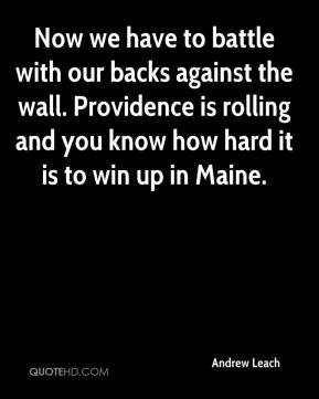 Now we have to battle with our backs against the wall. Providence is rolling and you know how hard it is to win up in Maine.