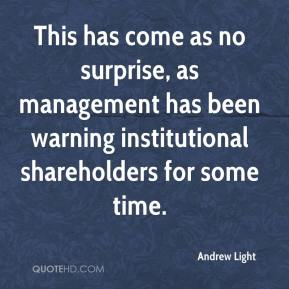 Andrew Light - This has come as no surprise, as management has been warning institutional shareholders for some time.