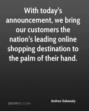 Andrew Sukawaty - With today's announcement, we bring our customers the nation's leading online shopping destination to the palm of their hand.