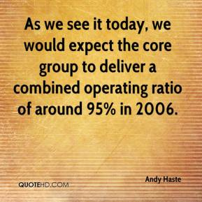 Andy Haste - As we see it today, we would expect the core group to deliver a combined operating ratio of around 95% in 2006.