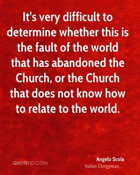 It's very difficult to determine whether this is the fault of the world that has abandoned the Church, or the Church that does not know how to relate to the world.