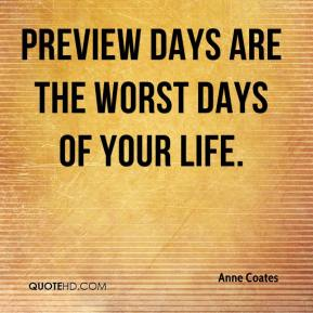 Anne Coates - Preview days are the worst days of your life.