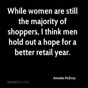 Annette McEvoy - While women are still the majority of shoppers, I think men hold out a hope for a better retail year.