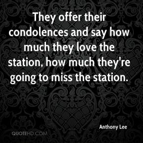 Anthony Lee - They offer their condolences and say how much they love the station, how much they're going to miss the station.