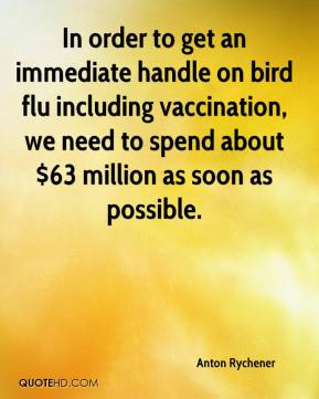 Anton Rychener - In order to get an immediate handle on bird flu including vaccination, we need to spend about $63 million as soon as possible.