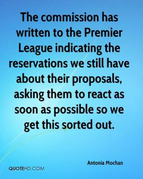 Antonia Mochan - The commission has written to the Premier League indicating the reservations we still have about their proposals, asking them to react as soon as possible so we get this sorted out.
