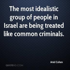 Ariel Cohen - The most idealistic group of people in Israel are being treated like common criminals.
