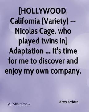 Army Archerd - [HOLLYWOOD, California (Variety) -- Nicolas Cage, who played twins in] Adaptation ... It's time for me to discover and enjoy my own company.
