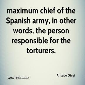 Arnaldo Otegi - maximum chief of the Spanish army, in other words, the person responsible for the torturers.