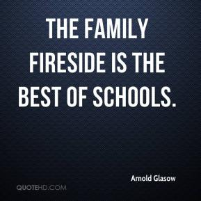 The family fireside is the best of schools.