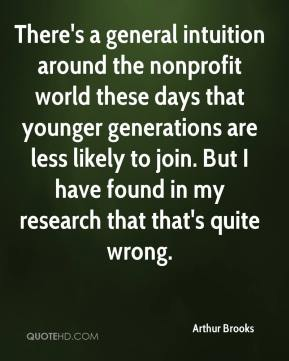 Arthur Brooks - There's a general intuition around the nonprofit world these days that younger generations are less likely to join. But I have found in my research that that's quite wrong.
