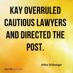 Arthur Schlesinger - Kay overruled cautious lawyers and directed the Post.