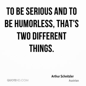 humorless serious quotes two schnitzler arthur different quotehd things