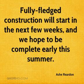 Ashe Reardon - Fully-fledged construction will start in the next few weeks, and we hope to be complete early this summer.