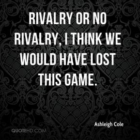 Rivalry or no rivalry, I think we would have lost this game.