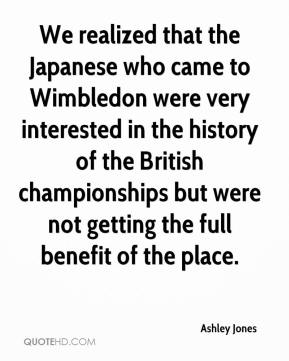 Ashley Jones - We realized that the Japanese who came to Wimbledon were very interested in the history of the British championships but were not getting the full benefit of the place.