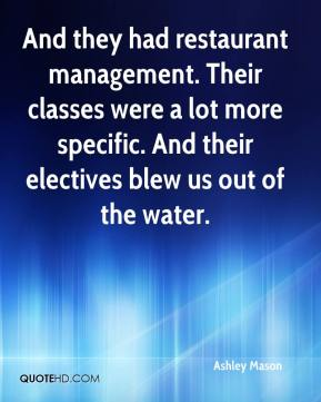 Ashley Mason - And they had restaurant management. Their classes were a lot more specific. And their electives blew us out of the water.