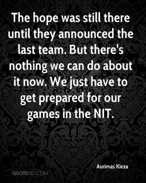 The hope was still there until they announced the last team. But there's nothing we can do about it now. We just have to get prepared for our games in the NIT.