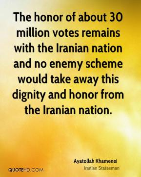 Ayatollah Khamenei - The honor of about 30 million votes remains with the Iranian nation and no enemy scheme would take away this dignity and honor from the Iranian nation.