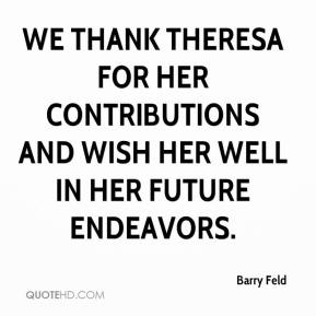 Barry Feld - We thank Theresa for her contributions and wish her well in her future endeavors.