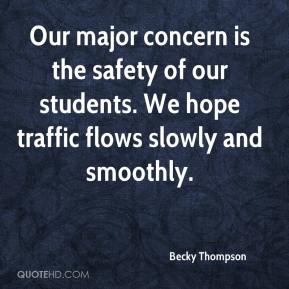 Becky Thompson - Our major concern is the safety of our students. We hope traffic flows slowly and smoothly.