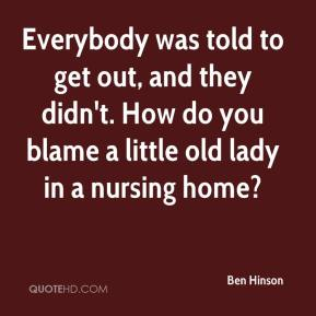 Ben Hinson - Everybody was told to get out, and they didn't. How do you blame a little old lady in a nursing home?