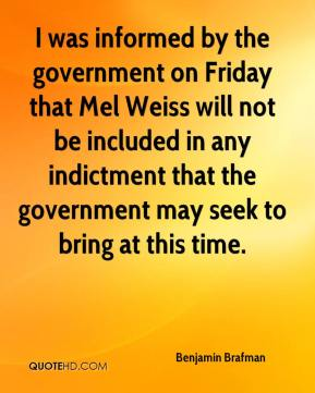 Benjamin Brafman - I was informed by the government on Friday that Mel Weiss will not be included in any indictment that the government may seek to bring at this time.