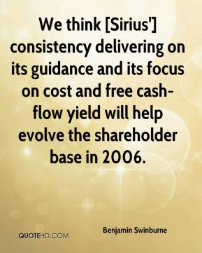 Benjamin Swinburne - We think [Sirius'] consistency delivering on its guidance and its focus on cost and free cash-flow yield will help evolve the shareholder base in 2006.
