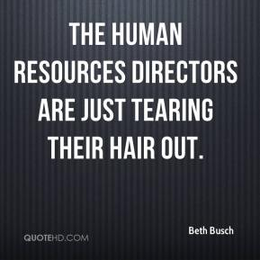 Beth Busch - The human resources directors are just tearing their hair out.