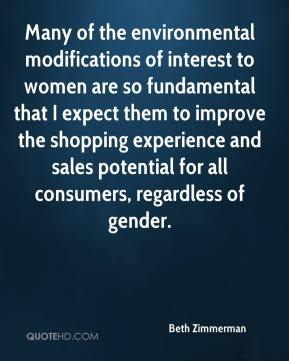 Beth Zimmerman - Many of the environmental modifications of interest to women are so fundamental that I expect them to improve the shopping experience and sales potential for all consumers, regardless of gender.