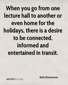 Beth Zimmerman - When you go from one lecture hall to another or even home for the holidays, there is a desire to be connected, informed and entertained in transit.