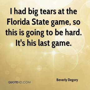 Beverly Degory - I had big tears at the Florida State game, so this is going to be hard. It's his last game.