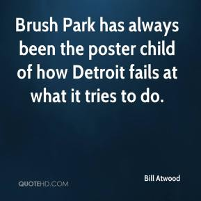 Bill Atwood - Brush Park has always been the poster child of how Detroit fails at what it tries to do.