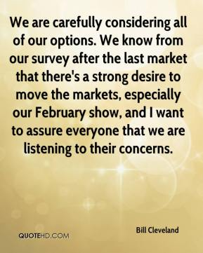 Bill Cleveland - We are carefully considering all of our options. We know from our survey after the last market that there's a strong desire to move the markets, especially our February show, and I want to assure everyone that we are listening to their concerns.