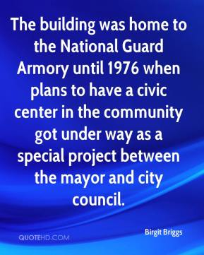 Birgit Briggs - The building was home to the National Guard Armory until 1976 when plans to have a civic center in the community got under way as a special project between the mayor and city council.