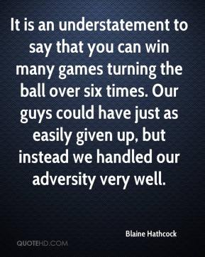It is an understatement to say that you can win many games turning the ball over six times. Our guys could have just as easily given up, but instead we handled our adversity very well.
