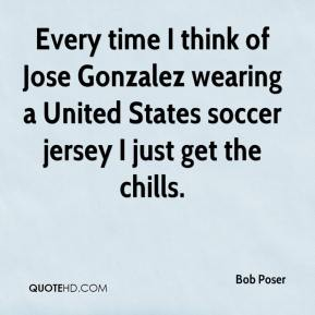 Every time I think of Jose Gonzalez wearing a United States soccer jersey I just get the chills.