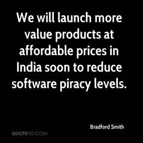 Bradford Smith - We will launch more value products at affordable prices in India soon to reduce software piracy levels.