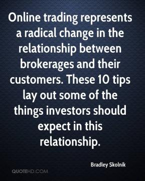 Bradley Skolnik - Online trading represents a radical change in the relationship between brokerages and their customers. These 10 tips lay out some of the things investors should expect in this relationship.