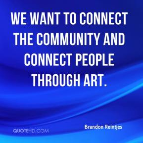 Brandon Reintjes - We want to connect the community and connect people through art.