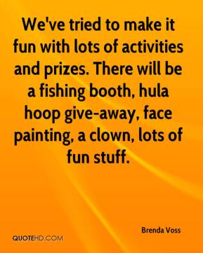 We've tried to make it fun with lots of activities and prizes. There will be a fishing booth, hula hoop give-away, face painting, a clown, lots of fun stuff.