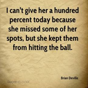 Brian Deville - I can't give her a hundred percent today because she missed some of her spots, but she kept them from hitting the ball.