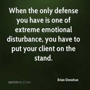 Brian Donohue - When the only defense you have is one of extreme emotional disturbance, you have to put your client on the stand.
