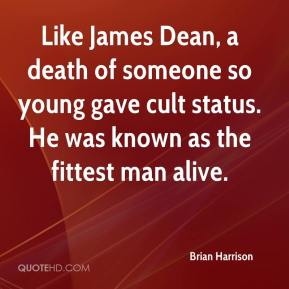 Brian Harrison - Like James Dean, a death of someone so young gave cult status. He was known as the fittest man alive.
