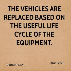 Brian Pettet - The vehicles are replaced based on the useful life cycle of the equipment.