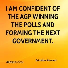 I am confident of the AGP winning the polls and forming the next Government.
