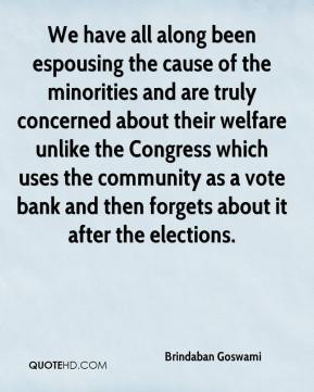 Brindaban Goswami - We have all along been espousing the cause of the minorities and are truly concerned about their welfare unlike the Congress which uses the community as a vote bank and then forgets about it after the elections.